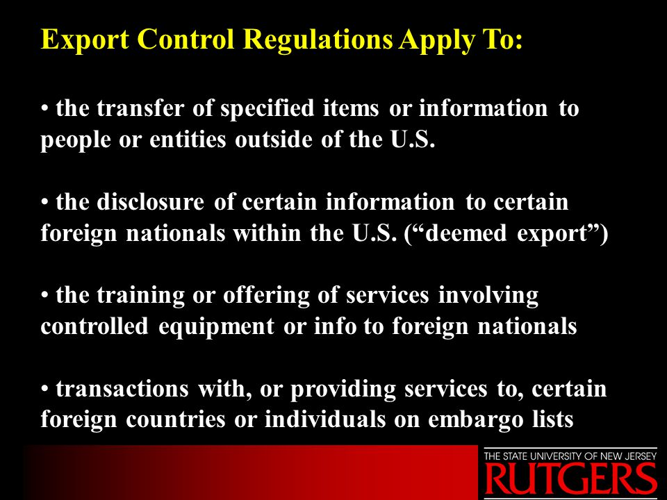 Export Control Regulations Apply To: the transfer of specified items or information to people or entities outside of the U.S.