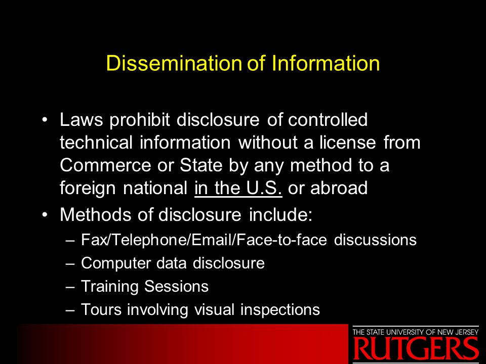 Dissemination of Information Laws prohibit disclosure of controlled technical information without a license from Commerce or State by any method to a foreign national in the U.S.