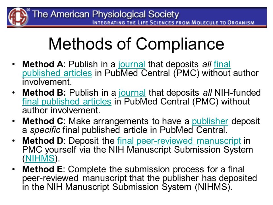 Methods of Compliance Method A: Publish in a journal that deposits all final published articles in PubMed Central (PMC) without author involvement.jou