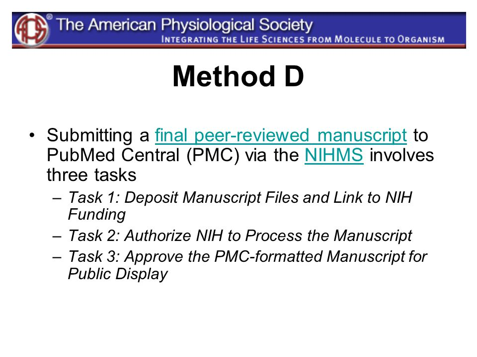 Method D Submitting a final peer-reviewed manuscript to PubMed Central (PMC) via the NIHMS involves three tasksfinal peer-reviewed manuscriptNIHMS –Ta
