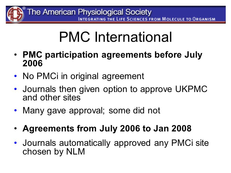 PMC International PMC participation agreements before July 2006 No PMCi in original agreement Journals then given option to approve UKPMC and other si