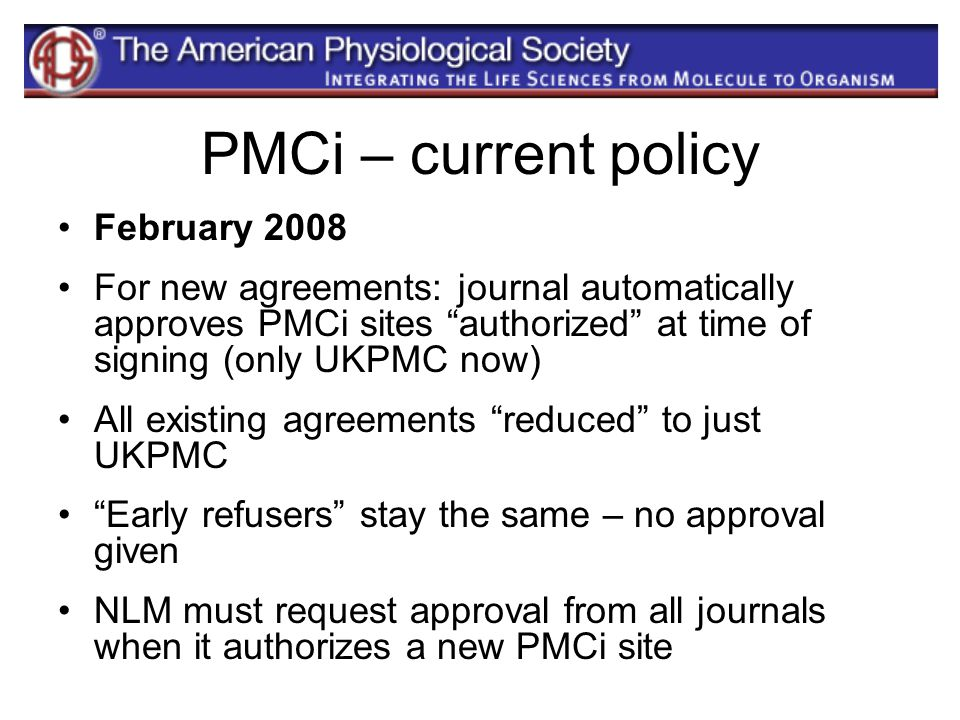 "PMCi – current policy February 2008 For new agreements: journal automatically approves PMCi sites ""authorized"" at time of signing (only UKPMC now) All"