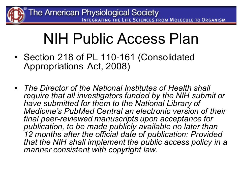 NIH Public Access Plan Section 218 of PL 110-161 (Consolidated Appropriations Act, 2008) The Director of the National Institutes of Health shall requi