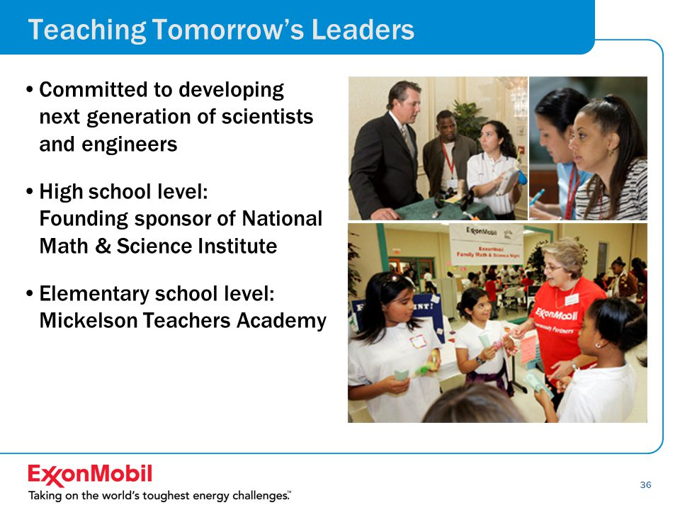 36 Teaching Tomorrow's Leaders Supporting and providing for teachers Committed to developing next generation of scientists and engineers High school level: Founding sponsor of National Math & Science Institute Elementary school level: Mickelson Teachers Academy
