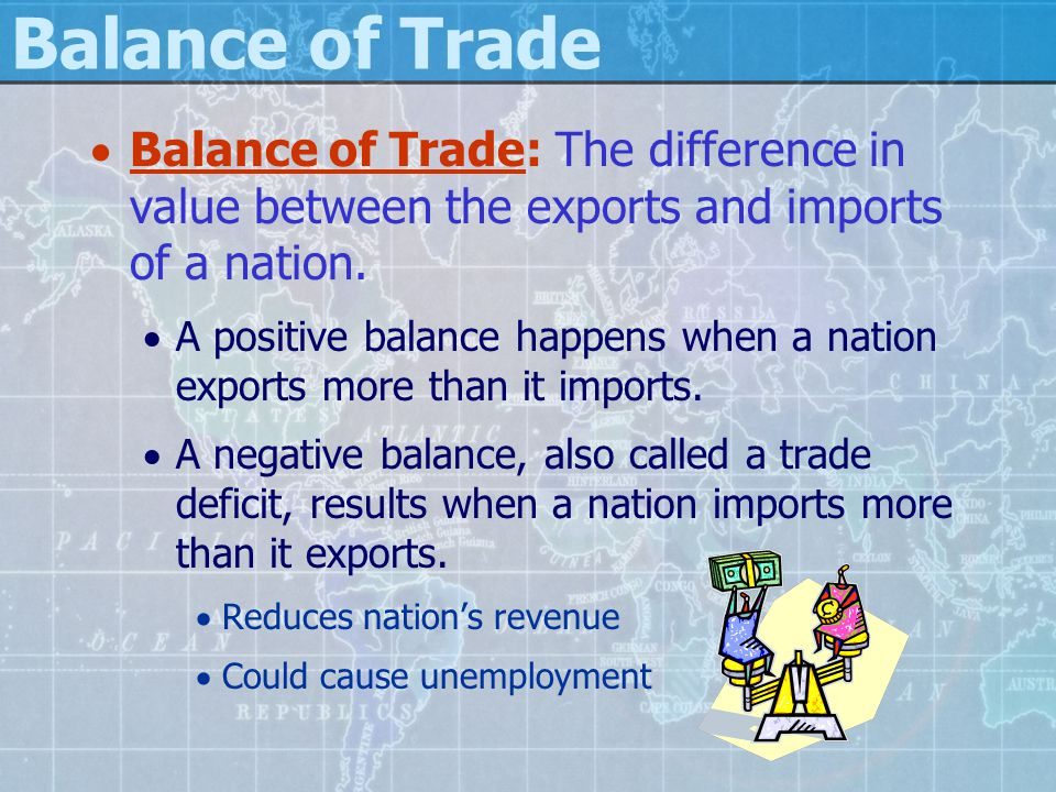 Balance of Trade  Balance of Trade: The difference in value between the exports and imports of a nation.  A positive balance happens when a nation e