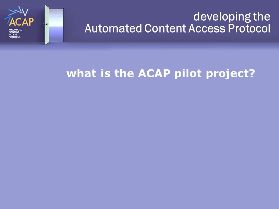what is the ACAP pilot project? developing the Automated Content Access Protocol