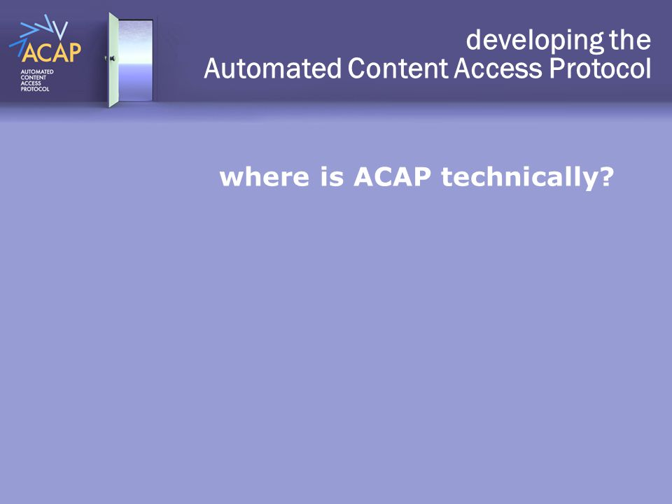 where is ACAP technically? developing the Automated Content Access Protocol