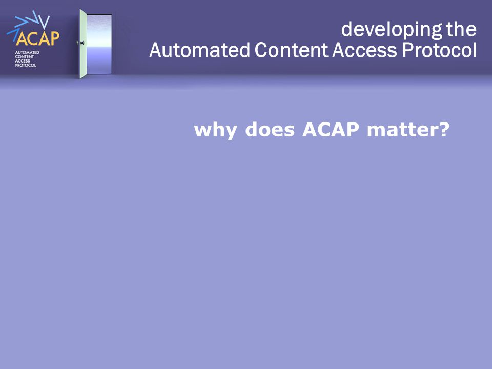 why does ACAP matter? developing the Automated Content Access Protocol
