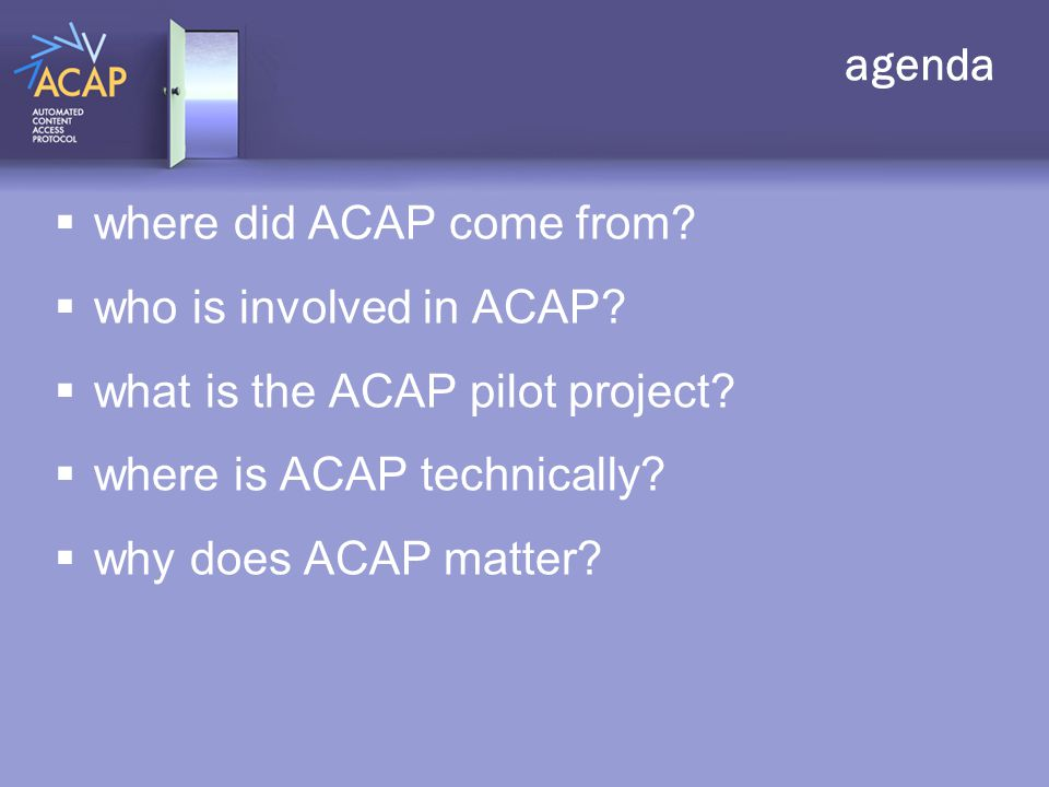 agenda  where did ACAP come from. who is involved in ACAP.