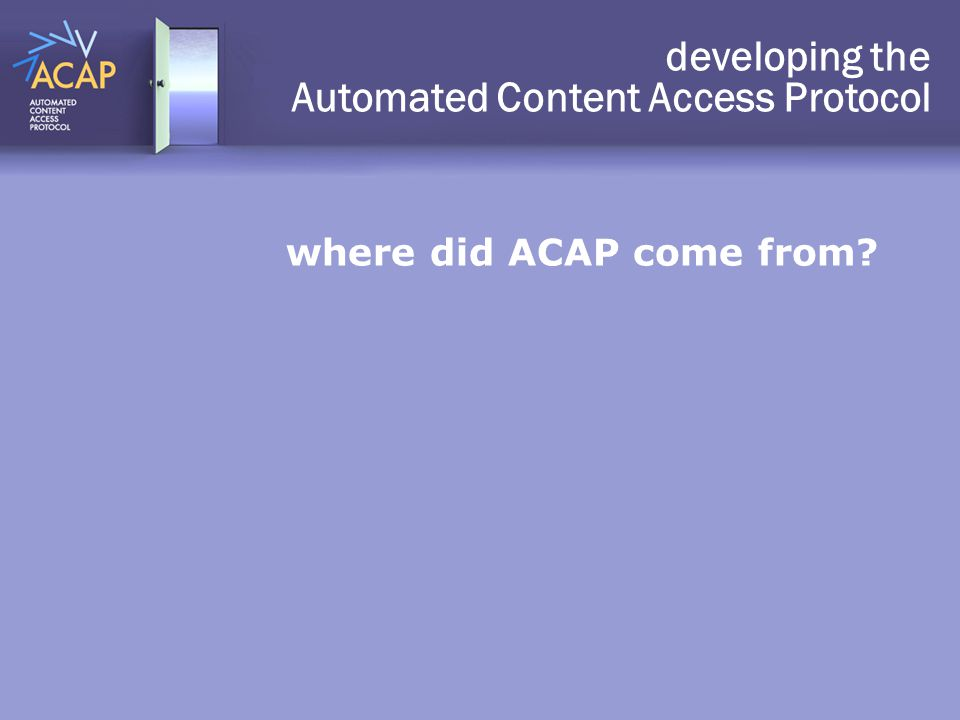 where did ACAP come from? developing the Automated Content Access Protocol