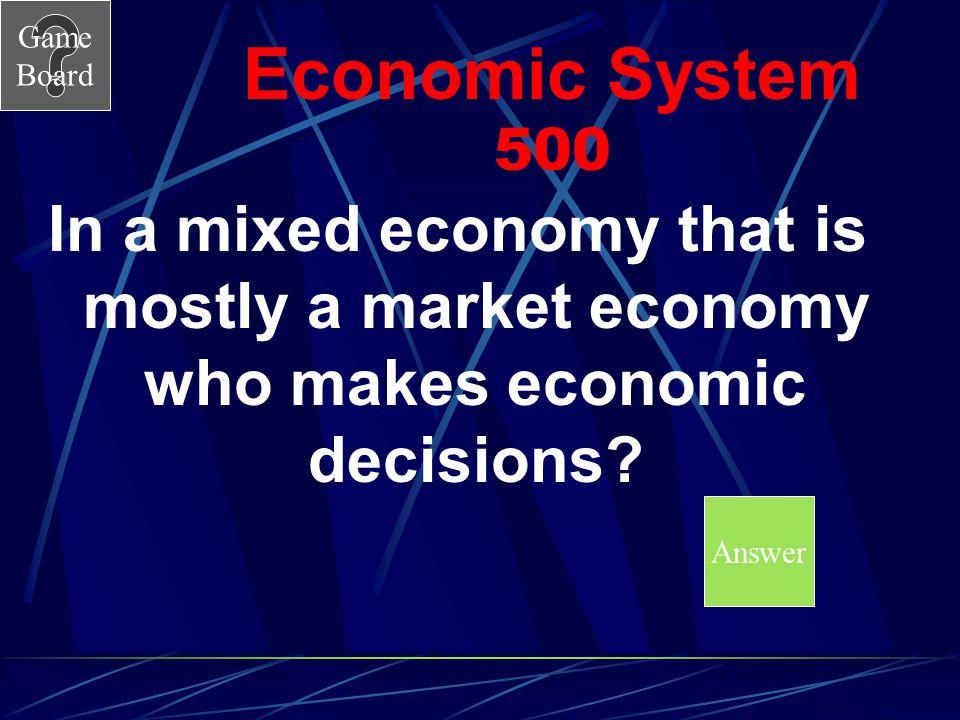 Game Board Economic System 400A A.Mixed Economy B.Market Economy C.Command Economy D.Traditional Economy