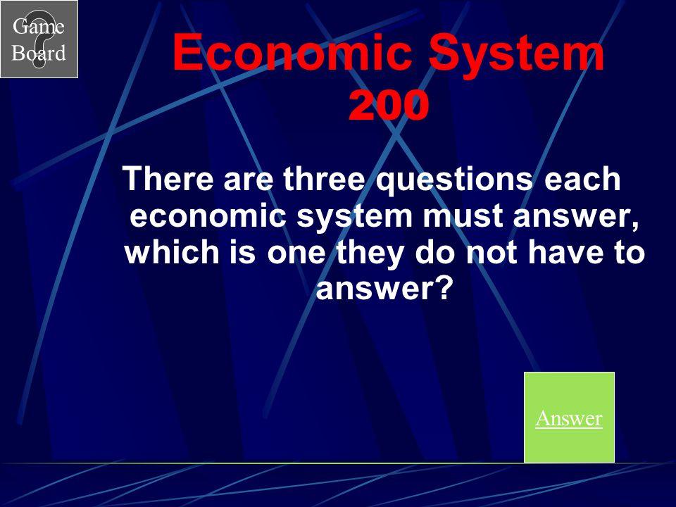 Game Board Economic System 100 A A.Mixed Economy B.Market Economy C.Traditional Economy D.Command Economy Score board