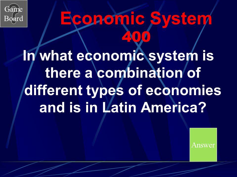 Game Board Economic System 300A A. Mixed Economy B.Market Economy C.Command Economy D.Traditional Economy