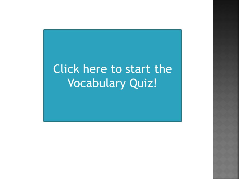 Click here to start the Vocabulary Quiz!