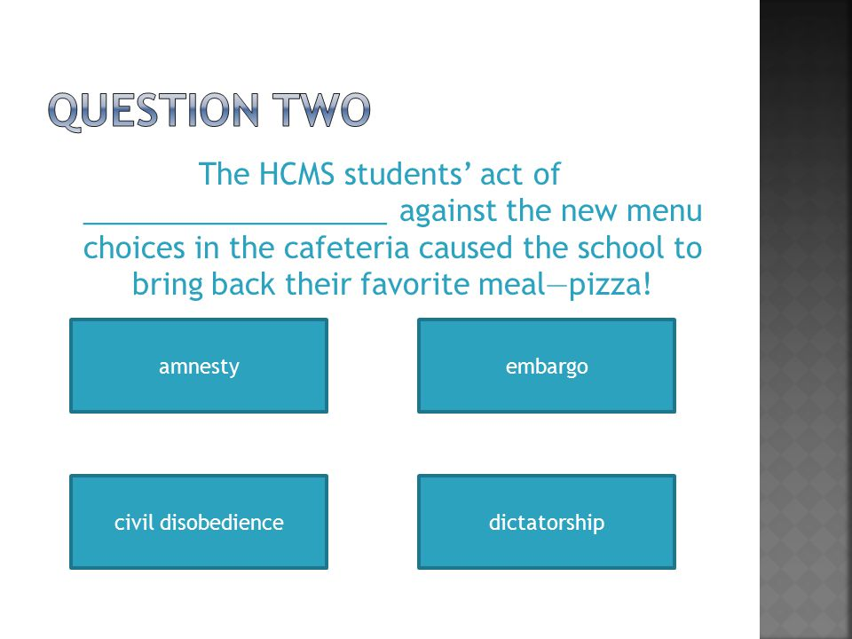The HCMS students' act of ___________________ against the new menu choices in the cafeteria caused the school to bring back their favorite meal—pizza.