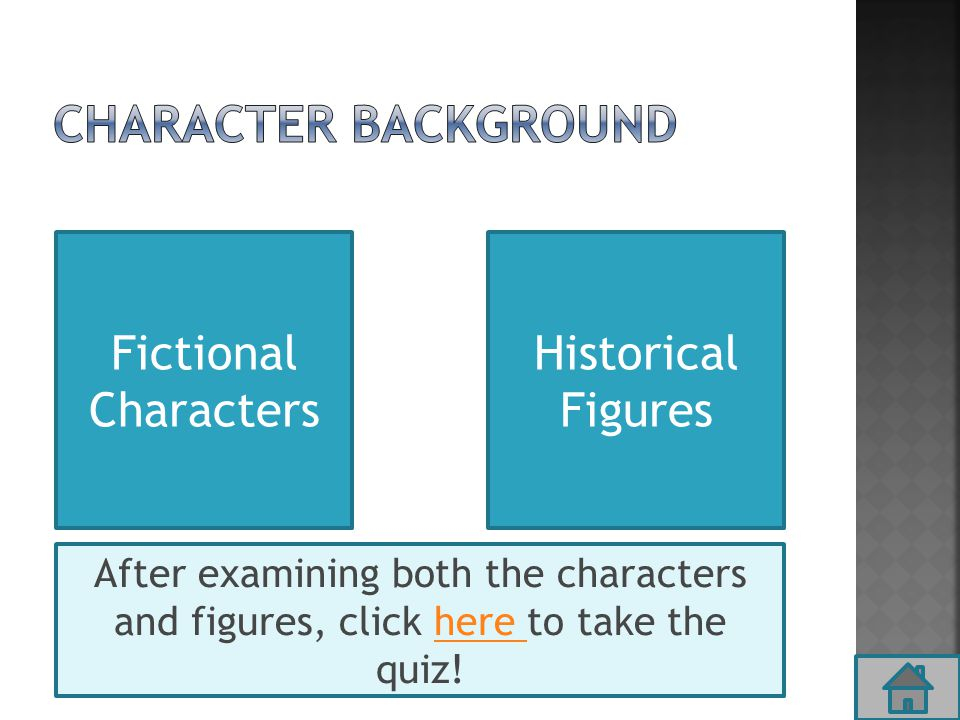 Fictional Characters Historical Figures After examining both the characters and figures, click here to take the quiz!