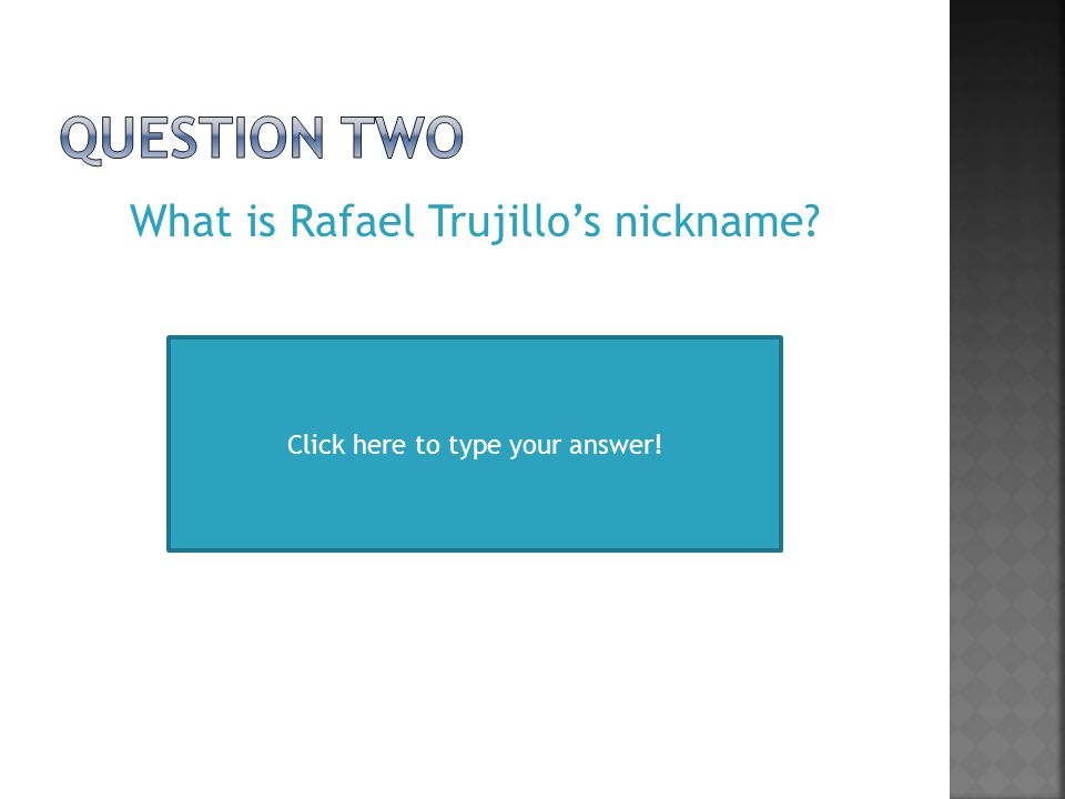 What is Rafael Trujillo's nickname Click here to type your answer!