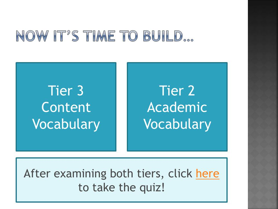 Tier 3 Content Vocabulary Tier 2 Academic Vocabulary After examining both tiers, click here to take the quiz!