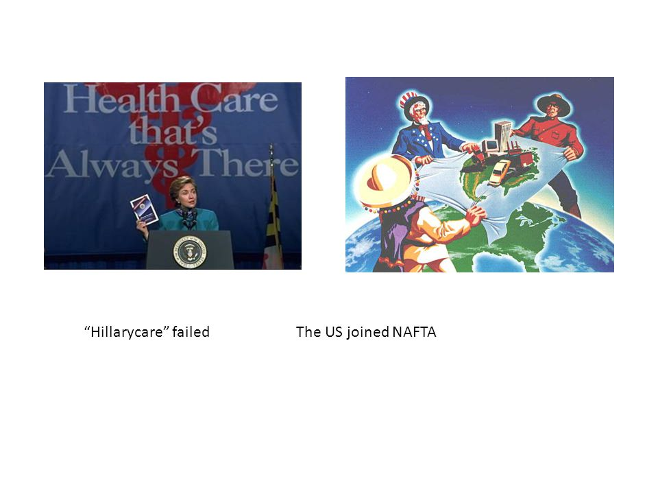 Hillarycare failed The US joined NAFTA