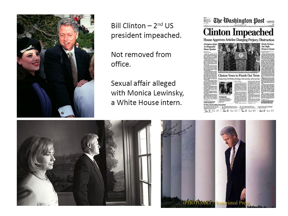 Bill Clinton – 2 nd US president impeached. Not removed from office.
