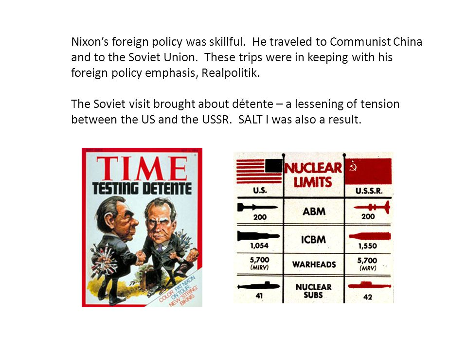 Nixon's foreign policy was skillful. He traveled to Communist China and to the Soviet Union.