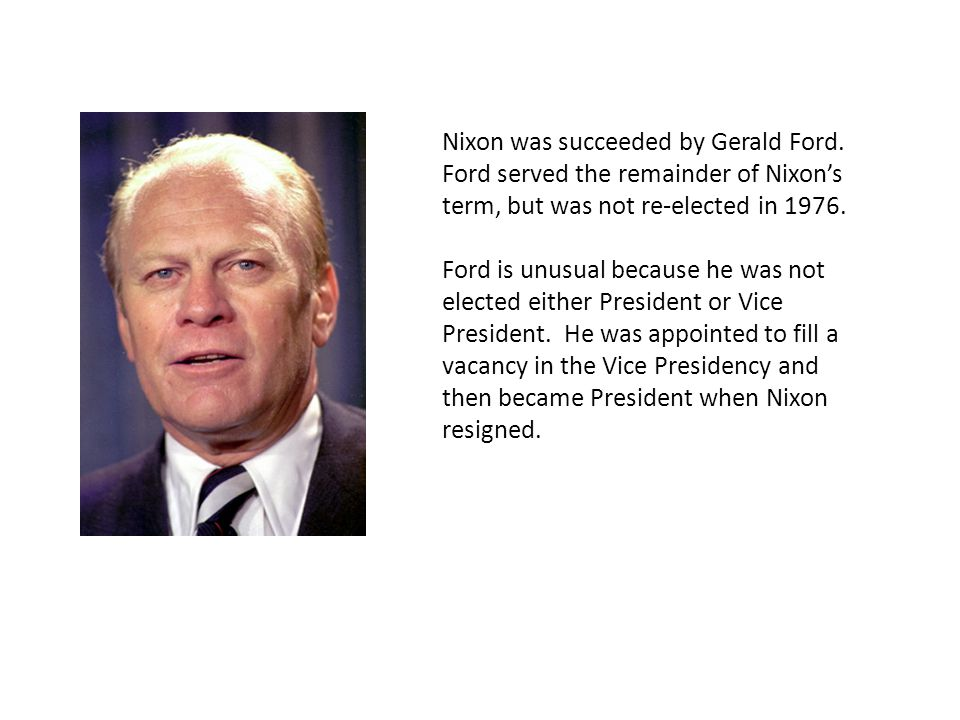 Nixon was succeeded by Gerald Ford.
