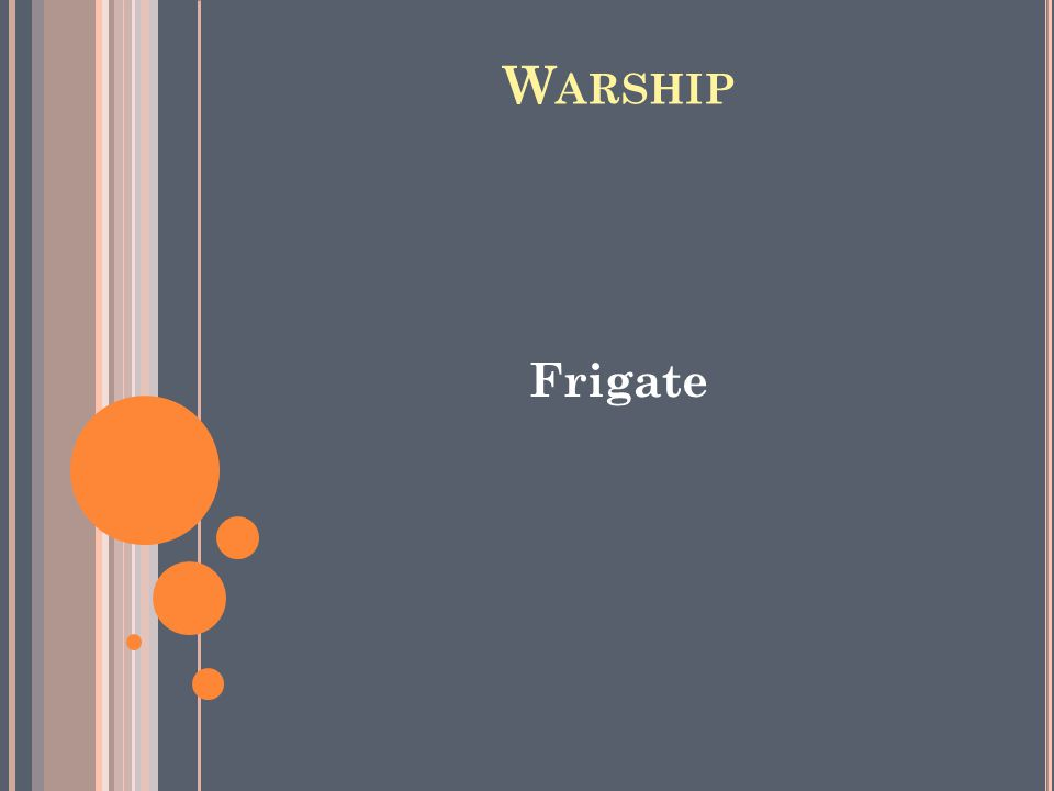 W ARSHIP Frigate