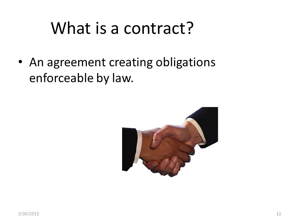 What is a contract An agreement creating obligations enforceable by law. 3/30/201512