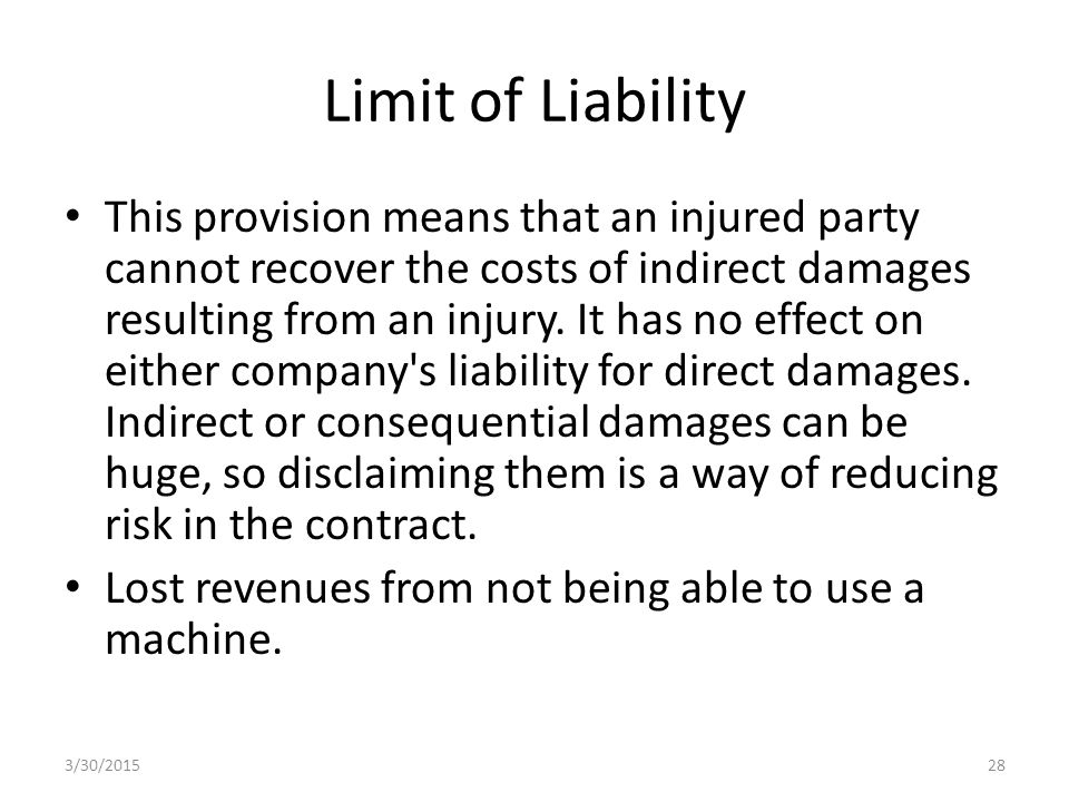Limit of Liability This provision means that an injured party cannot recover the costs of indirect damages resulting from an injury.
