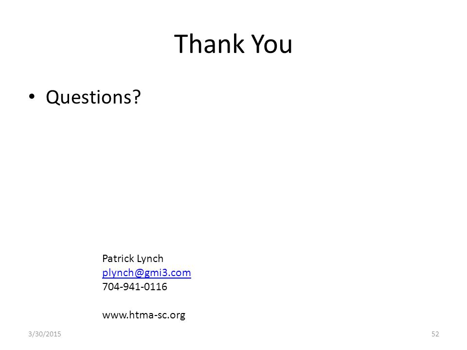 Thank You Questions 3/30/201552 Patrick Lynch plynch@gmi3.com 704-941-0116 www.htma-sc.org