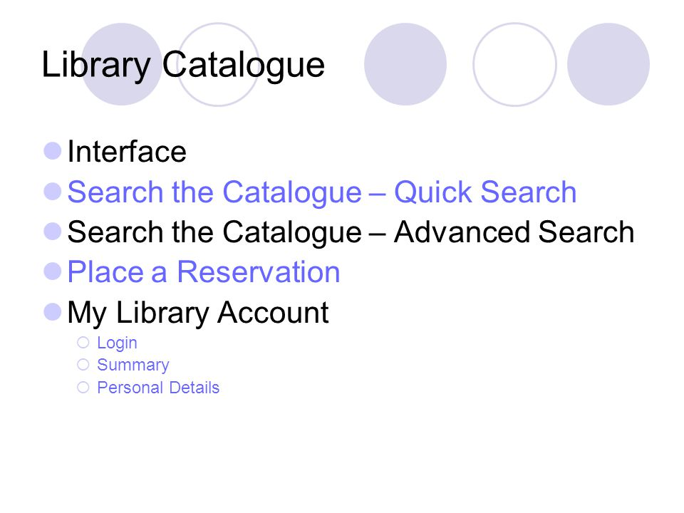 Library Catalogue Interface Search the Catalogue – Quick Search Search the Catalogue – Advanced Search Place a Reservation My Library Account  Login  Summary  Personal Details