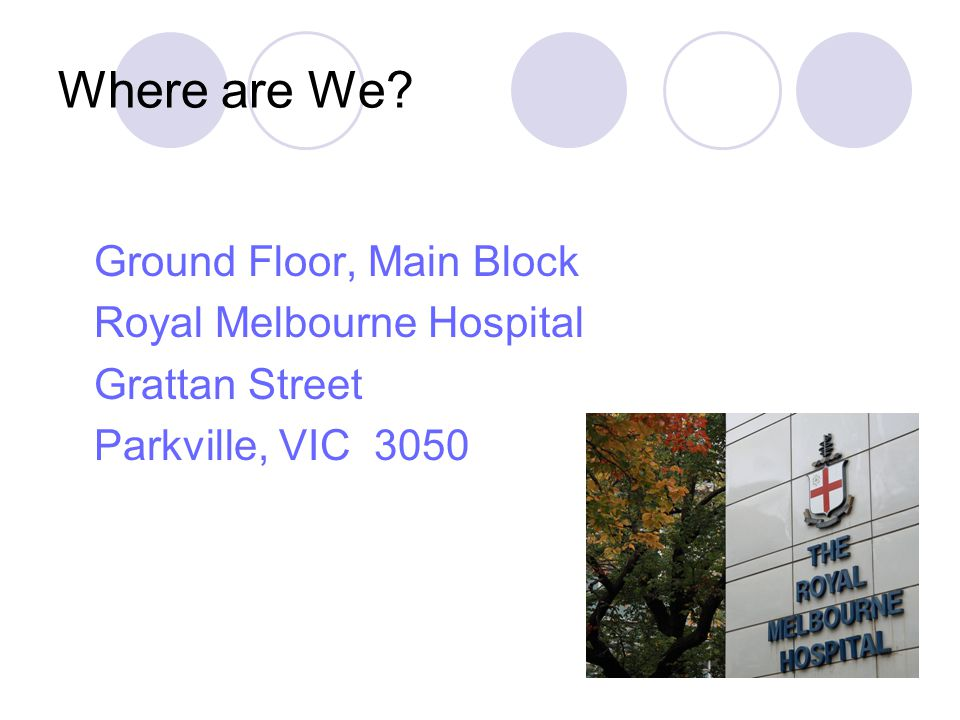 Where are We? Ground Floor, Main Block Royal Melbourne Hospital Grattan Street Parkville, VIC 3050