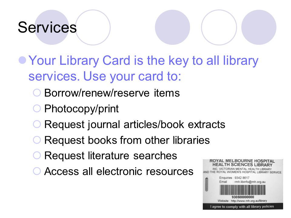 Services Your Library Card is the key to all library services.