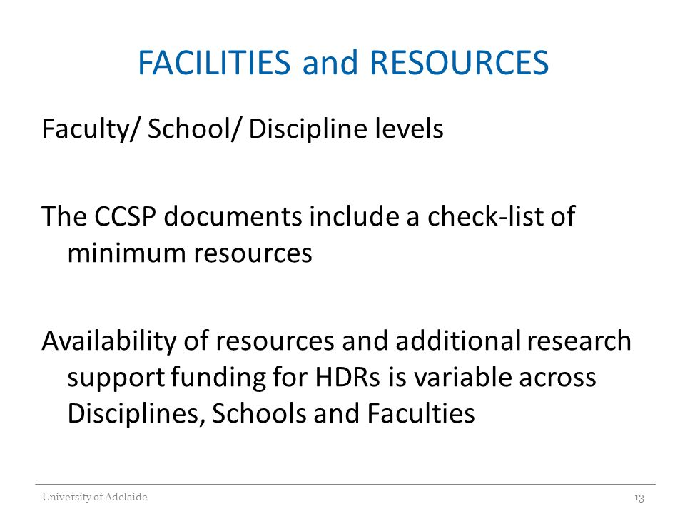FACILITIES and RESOURCES Faculty/ School/ Discipline levels The CCSP documents include a check-list of minimum resources Availability of resources and