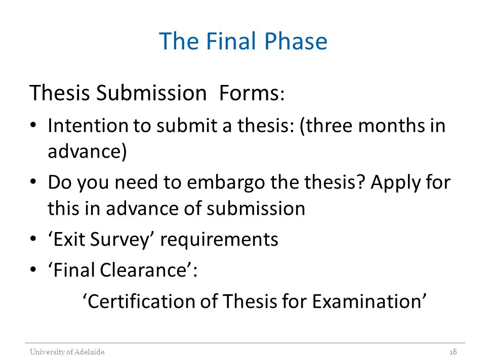 The Final Phase Thesis Submission Forms : Intention to submit a thesis: (three months in advance) Do you need to embargo the thesis? Apply for this in