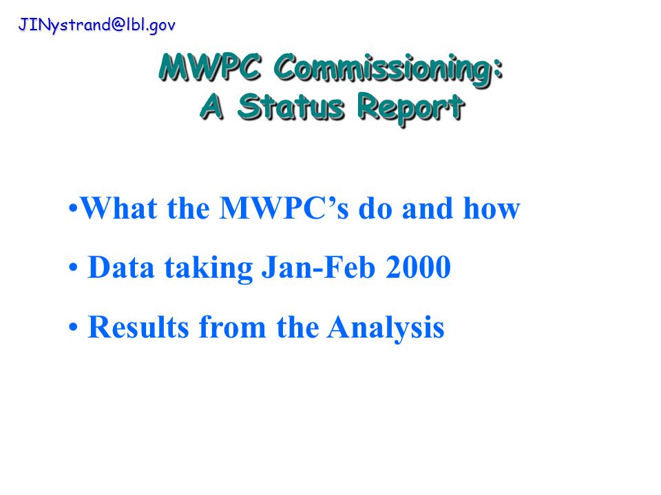MWPC Commissioning: A Status Report JINystrand@lbl.gov What the MWPC's do and how Data taking Jan-Feb 2000 Results from the Analysis