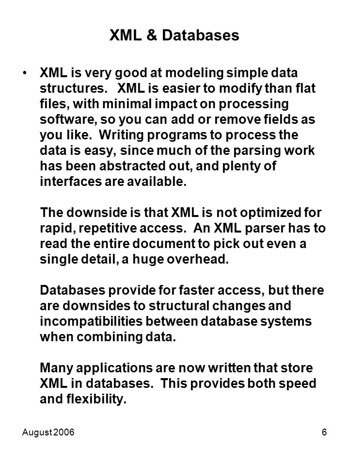 August 20066 XML & Databases XML is very good at modeling simple data structures.