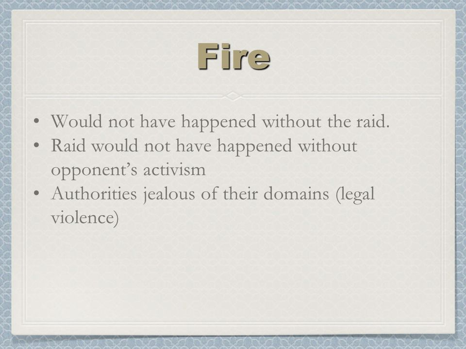 FireFire Would not have happened without the raid.