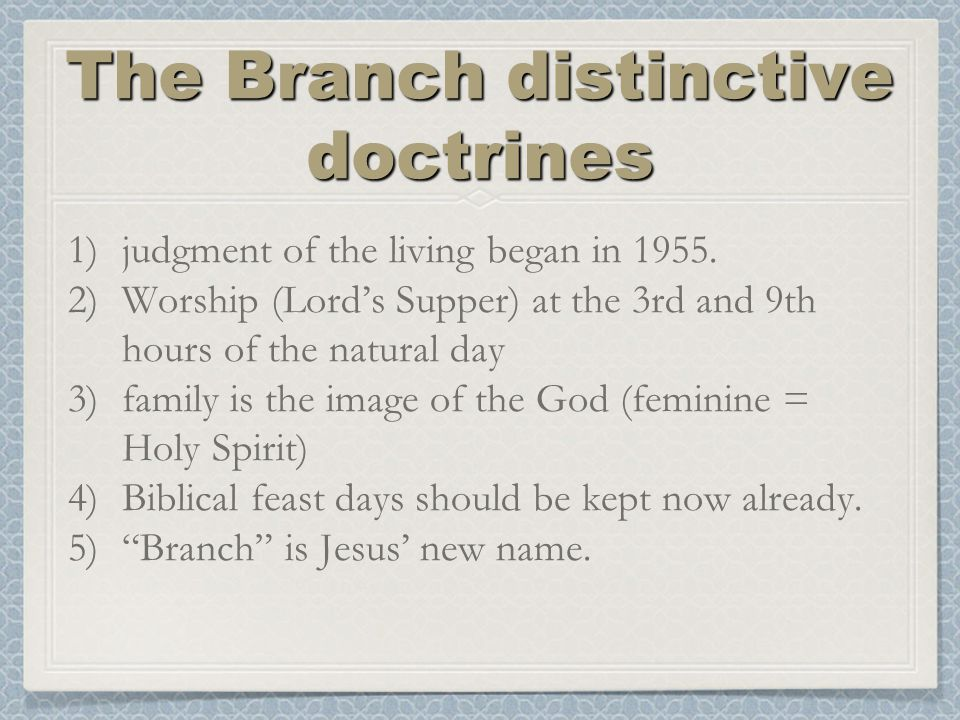 The Branch distinctive doctrines 1)judgment of the living began in 1955.