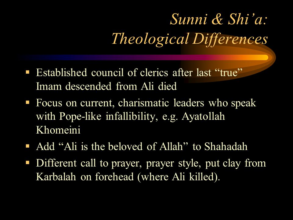 """Sunni & Shi'a: Theological Differences  Established council of clerics after last """"true"""" Imam descended from Ali died  Focus on current, charismatic"""