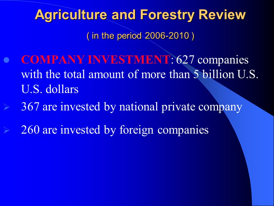 Agriculture and Forestry Review ( in the period 2006-2010 ) COMPANY INVESTMENT: 627 companies with the total amount of more than 5 billion U.S.
