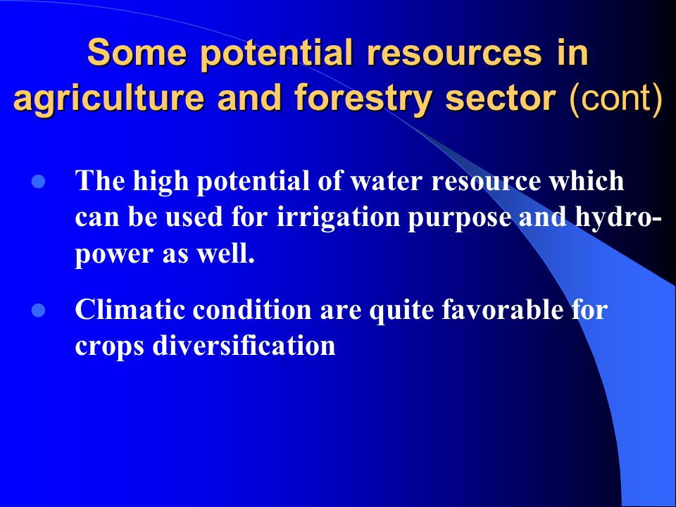 Some potential resources in agriculture and forestry sector (cont) The high potential of water resource which can be used for irrigation purpose and hydro- power as well.