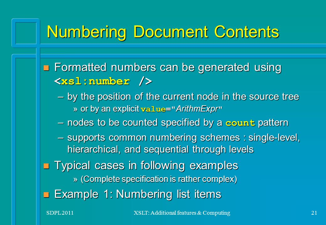 SDPL 2011XSLT: Additional features & Computing21 Numbering Document Contents Formatted numbers can be generated using Formatted numbers can be generat