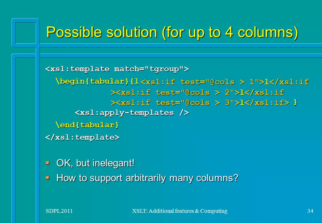 SDPL 2011XSLT: Additional features & Computing34 Possible solution (for up to 4 columns) \begin{tabular}{l } \begin{tabular}{l } \end{tabular} \end{ta