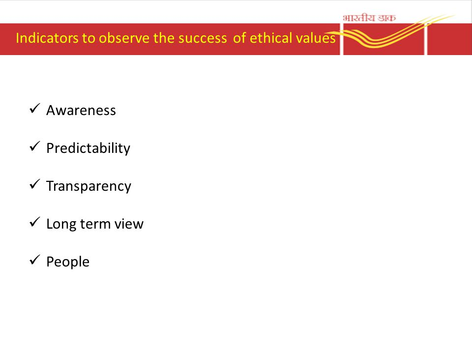 Indicators to observe the success of ethical values Awareness Predictability Transparency Long term view People