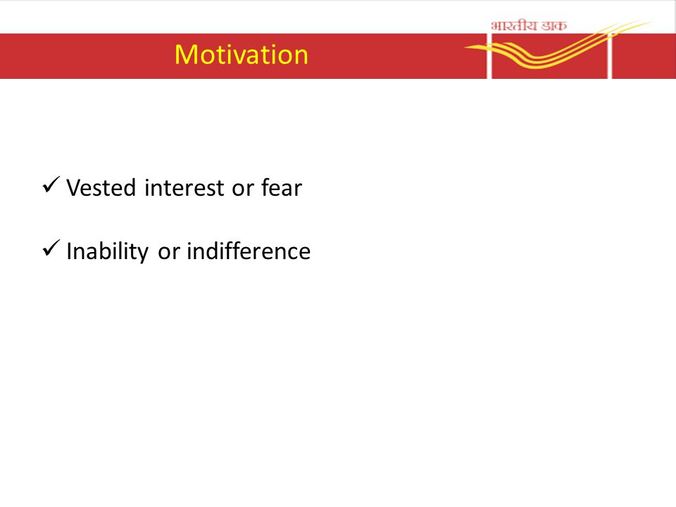 Motivation Vested interest or fear Inability or indifference