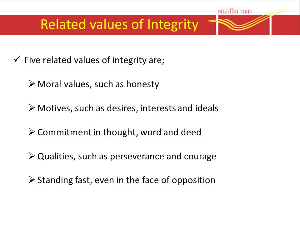 Related values of Integrity Five related values of integrity are;  Moral values, such as honesty  Motives, such as desires, interests and ideals  C