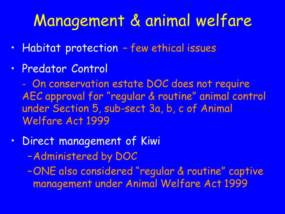 """Management & animal welfare Habitat protection – few ethical issues Predator Control - On conservation estate DOC does not require AEC approval for """"r"""