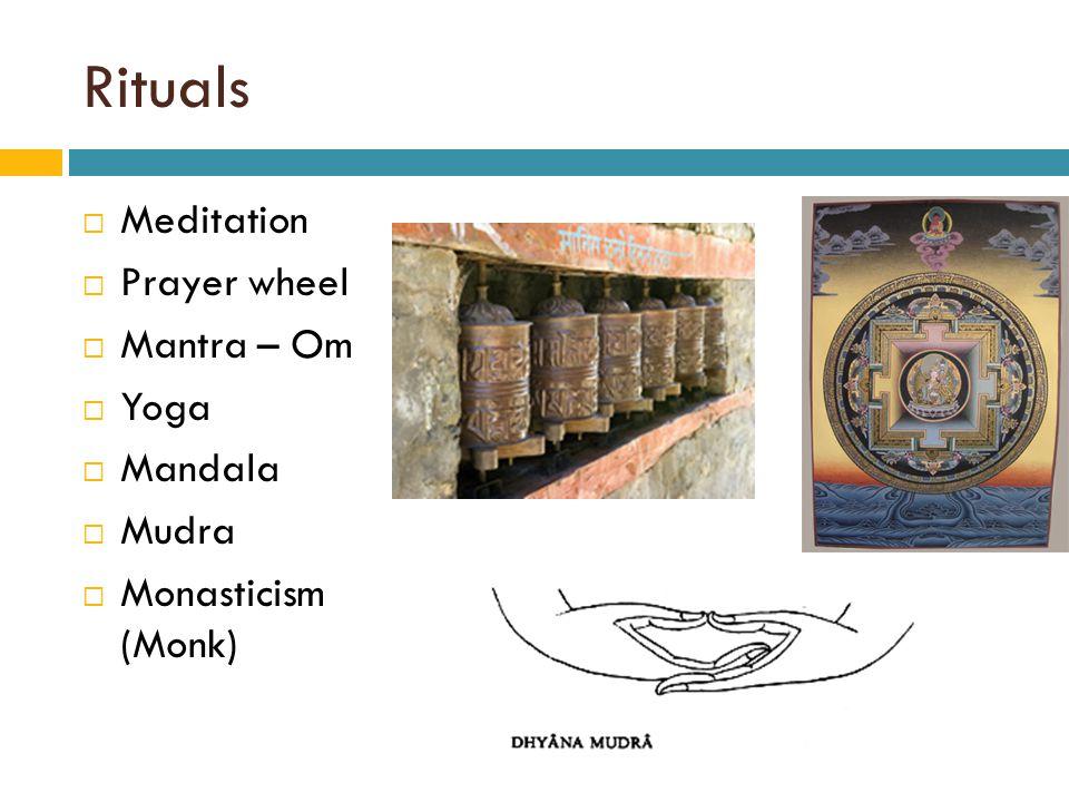 Rituals  Meditation  Prayer wheel  Mantra – Om  Yoga  Mandala  Mudra  Monasticism (Monk)