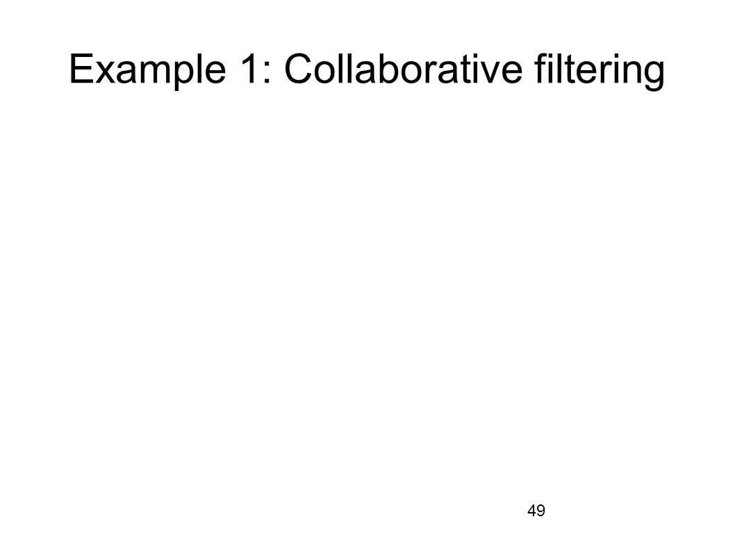 49 Example 1: Collaborative filtering